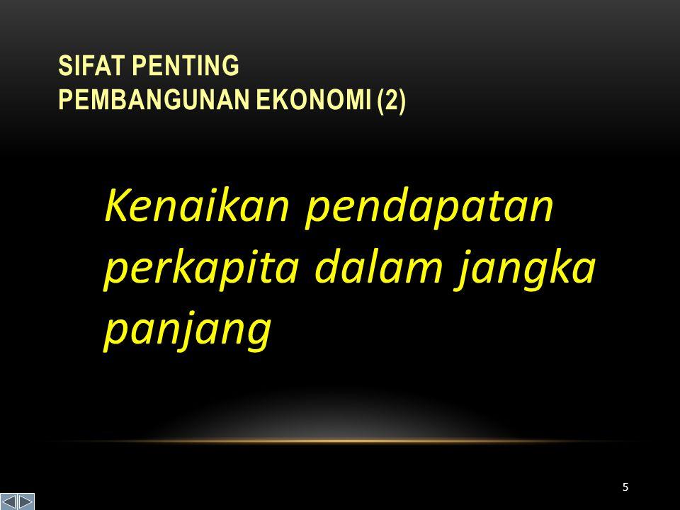 SIFAT PENTING PEMBANGUNAN EKONOMI (2) Kenaikan pendapatan perkapita dalam jangka panjang 5