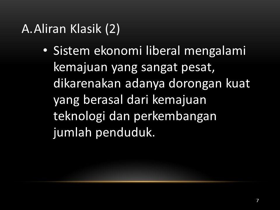 A.Aliran Klasik (2) • Sistem ekonomi liberal mengalami kemajuan yang sangat pesat, dikarenakan adanya dorongan kuat yang berasal dari kemajuan teknolo