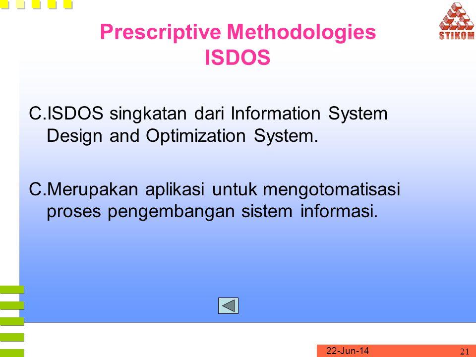 22-Jun-14 21 Prescriptive Methodologies ISDOS C.ISDOS singkatan dari Information System Design and Optimization System. C.Merupakan aplikasi untuk men