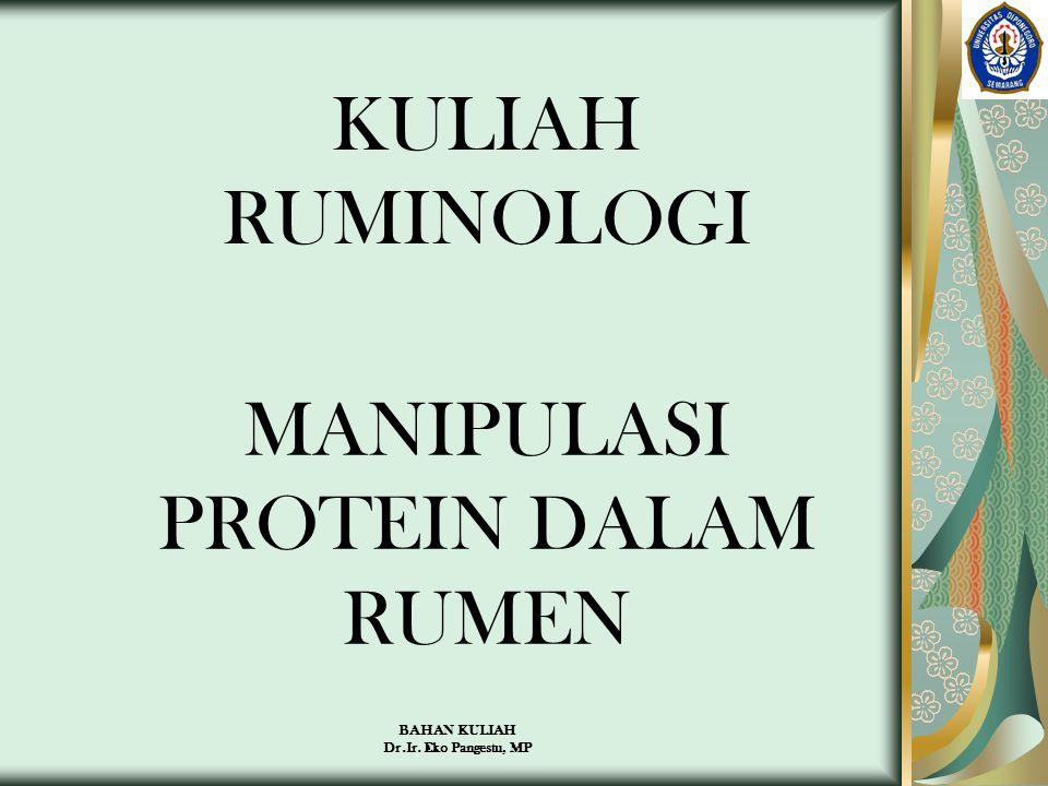 BAHAN KULIAH Dr.Ir. Eko Pangestu, MP KULIAH RUMINOLOGI MANIPULASI PROTEIN DALAM RUMEN