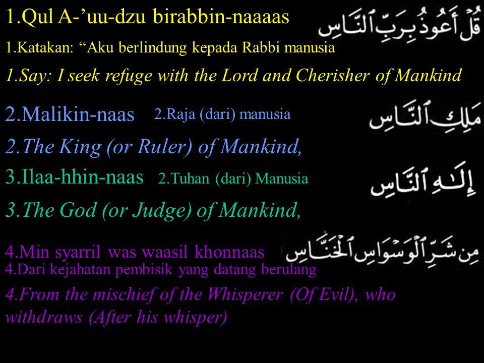 "1.Qul A-'uu-dzu birabbin-naaaas 1.Katakan: ""Aku berlindung kepada Rabbi manusia 1.Say: I seek refuge with the Lord and Cherisher of Mankind 2.Malikin-"