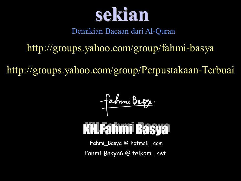Demikian Bacaan dari Al-Quran Fahmi-Basya6 @ telkom. net KH.Fahmi Basya Fahmi_Basya @ hotmail. com sekian http://groups.yahoo.com/group/fahmi-basya ht