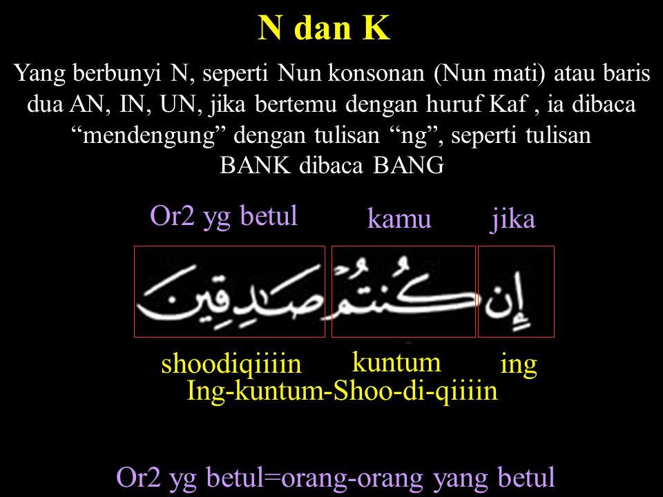 """Yang berbunyi N, seperti Nun konsonan (Nun mati) atau baris dua AN, IN, UN, jika bertemu dengan huruf Kaf, ia dibaca """"mendengung"""" dengan tulisan """"ng"""","""