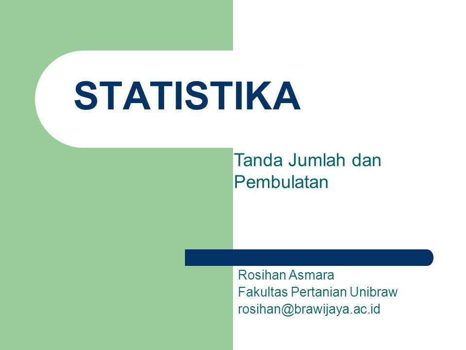 STATISTIKA Rosihan Asmara Fakultas Pertanian Unibraw rosihan@brawijaya.ac.id Tanda Jumlah dan Pembulatan