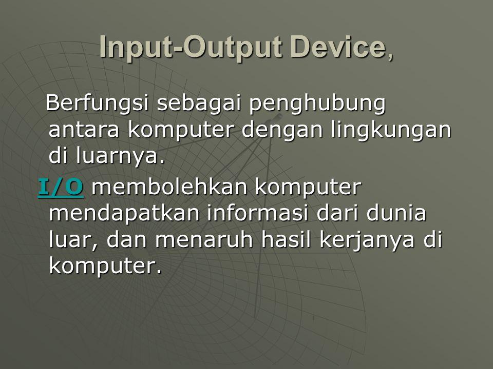 Input-Output Device, Berfungsi sebagai penghubung antara komputer dengan lingkungan di luarnya.