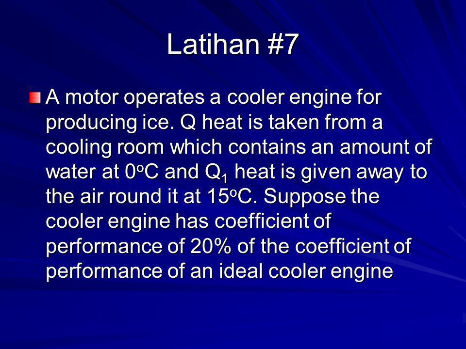 Latihan #7 A motor operates a cooler engine for producing ice.