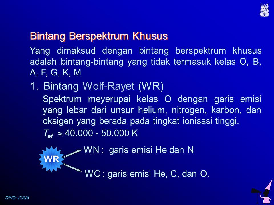 DND-2006 Bintang Berspektrum Khusus Yang dimaksud dengan bintang berspektrum khusus adalah bintang-bintang yang tidak termasuk kelas O, B, A, F, G, K,