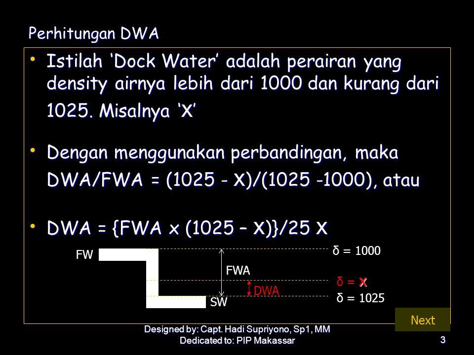 Designed by: Capt. Hadi Supriyono, Sp1, MM Dedicated to: PIP Makassar3 Perhitungan DWA • Istilah 'Dock Water' adalah perairan yang density airnya lebi
