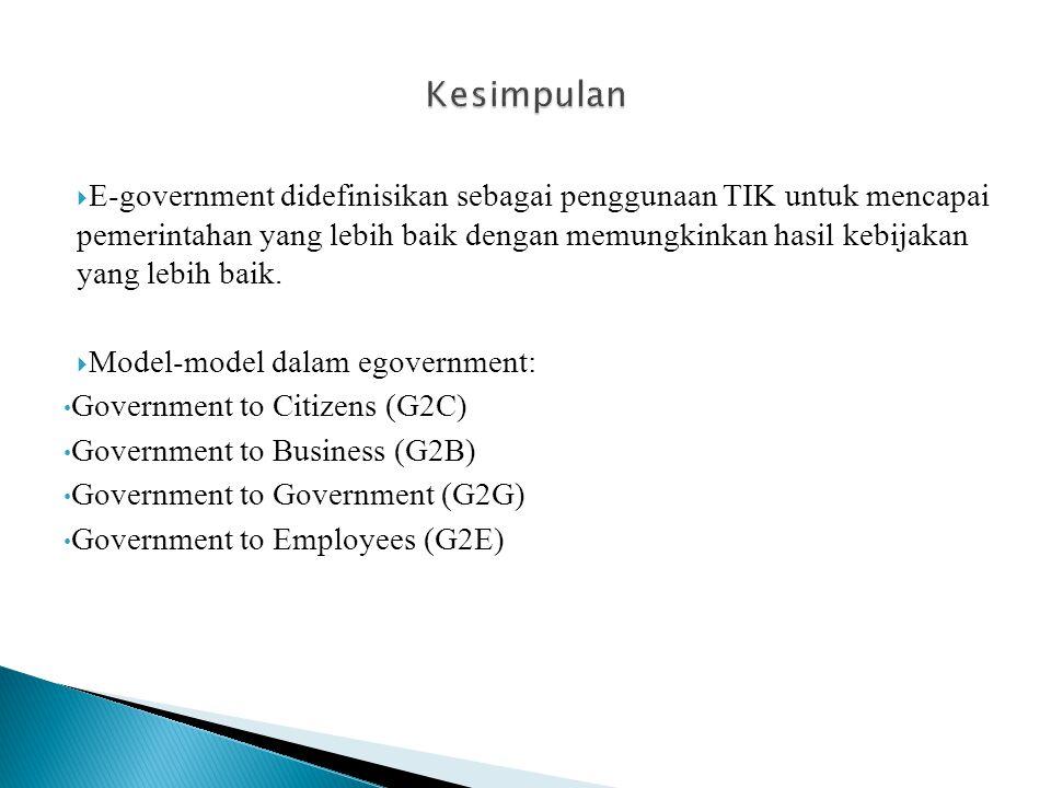  E-government didefinisikan sebagai penggunaan TIK untuk mencapai pemerintahan yang lebih baik dengan memungkinkan hasil kebijakan yang lebih baik.