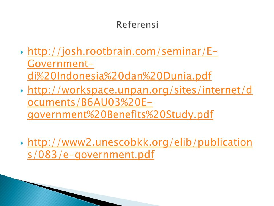    Government- di%20Indonesia%20dan%20Dunia.pdf   Government- di%20Indonesia%20dan%20Dunia.pdf    ocuments/B6AU03%20E- government%20Benefits%20Study.pdf   ocuments/B6AU03%20E- government%20Benefits%20Study.pdf    s/083/e-government.pdf   s/083/e-government.pdf