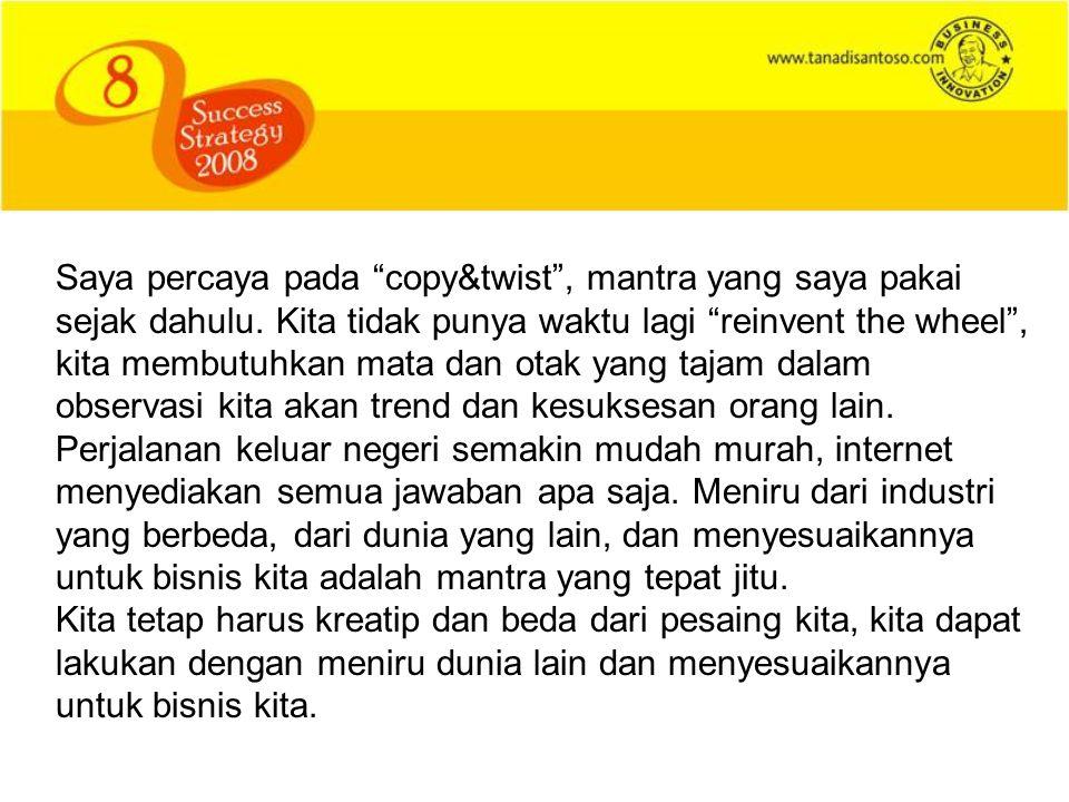 Saya percaya pada copy&twist , mantra yang saya pakai sejak dahulu.