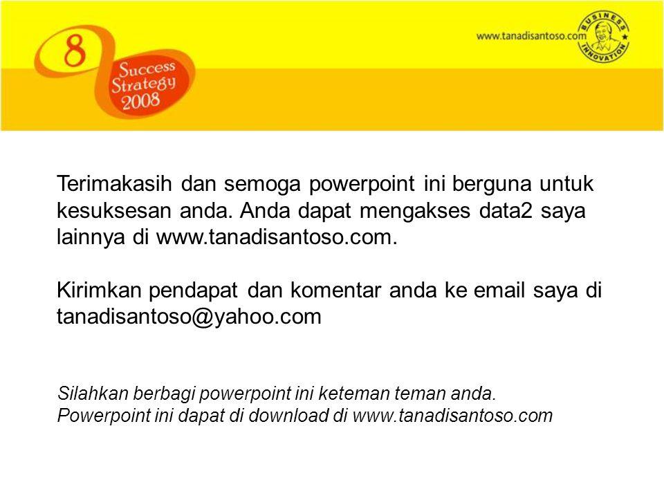Terimakasih dan semoga powerpoint ini berguna untuk kesuksesan anda. Anda dapat mengakses data2 saya lainnya di www.tanadisantoso.com. Kirimkan pendap