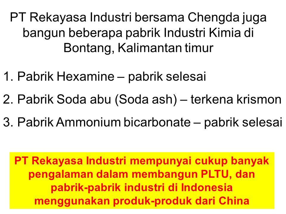 10 PT Rekayasa Industri bersama Chengda juga bangun beberapa pabrik Industri Kimia di Bontang, Kalimantan timur 1. Pabrik Hexamine – pabrik selesai 2.