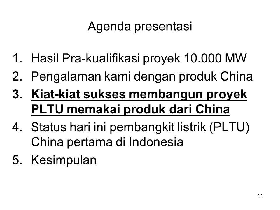11 Agenda presentasi 1.Hasil Pra-kualifikasi proyek 10.000 MW 2.Pengalaman kami dengan produk China 3.Kiat-kiat sukses membangun proyek PLTU memakai produk dari China 4.Status hari ini pembangkit listrik (PLTU) China pertama di Indonesia 5.Kesimpulan