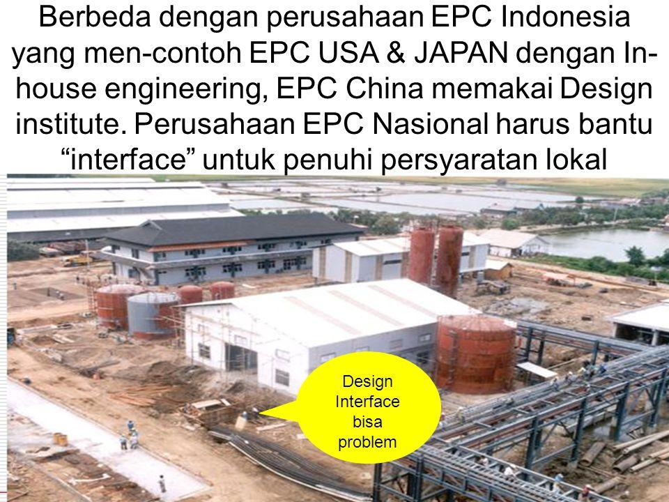 Berbeda dengan perusahaan EPC Indonesia yang men-contoh EPC USA & JAPAN dengan In- house engineering, EPC China memakai Design institute. Perusahaan E