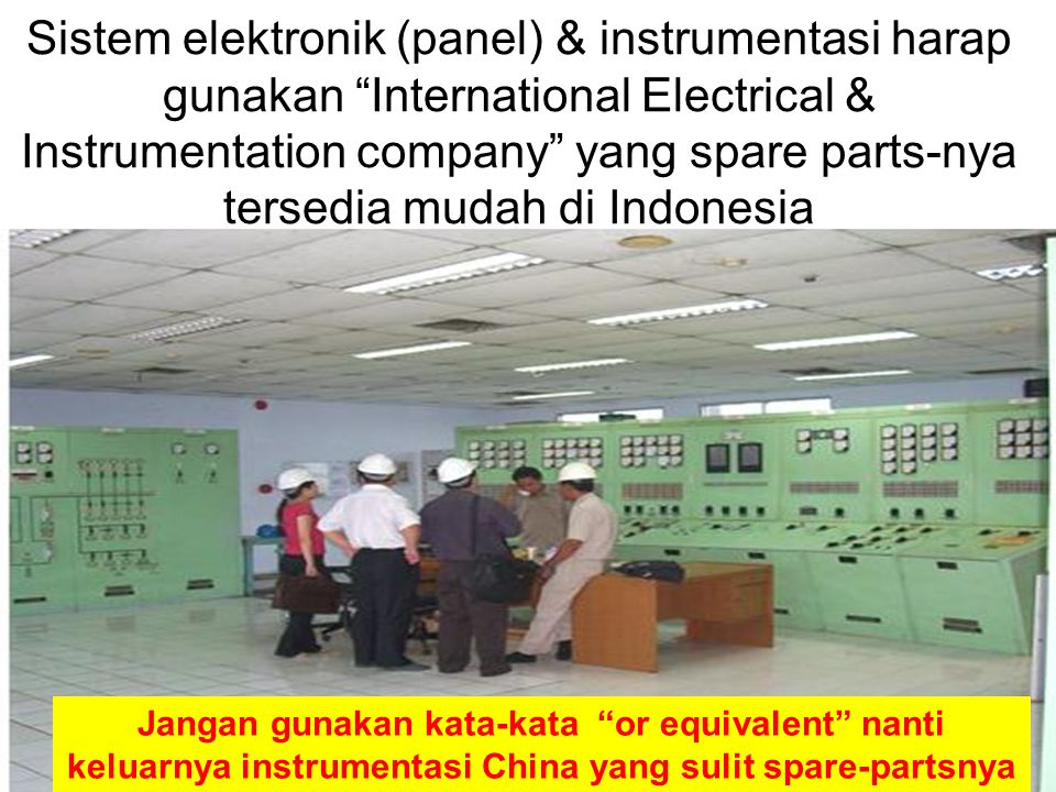 "19 Sistem elektronik (panel) & instrumentasi harap gunakan ""International Electrical & Instrumentation company"" yang spare parts-nya tersedia mudah di"