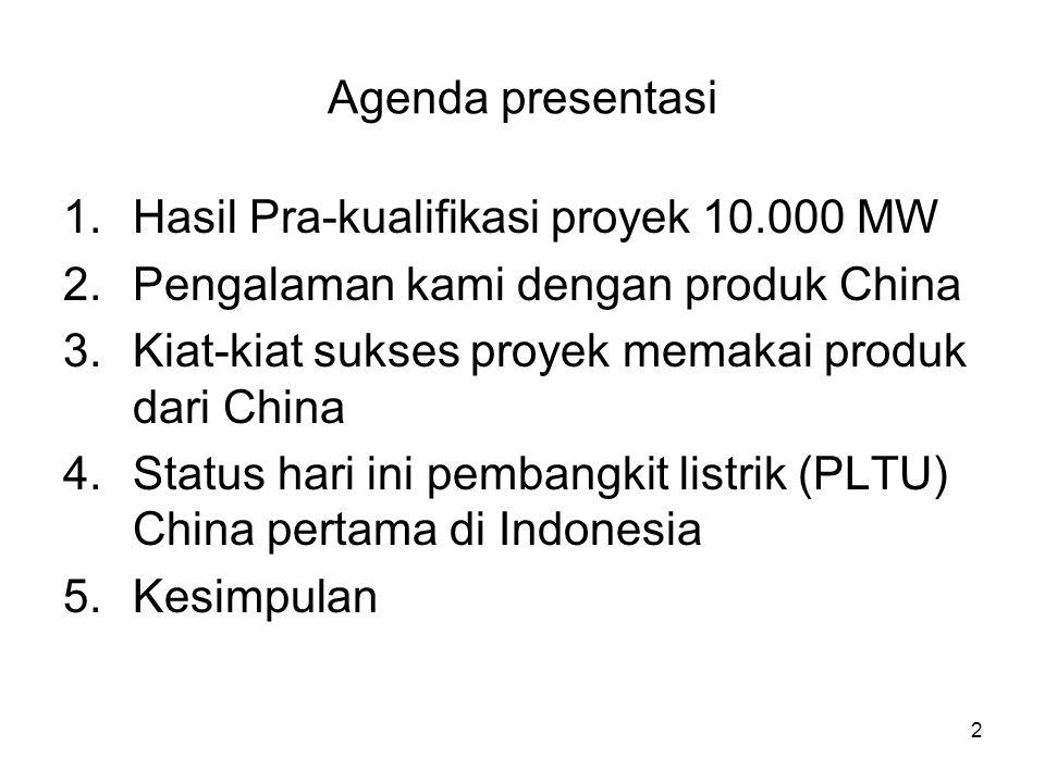 2 Agenda presentasi 1.Hasil Pra-kualifikasi proyek 10.000 MW 2.Pengalaman kami dengan produk China 3.Kiat-kiat sukses proyek memakai produk dari China