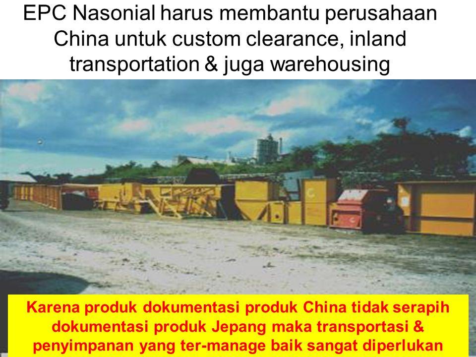 20 EPC Nasonial harus membantu perusahaan China untuk custom clearance, inland transportation & juga warehousing Karena produk dokumentasi produk China tidak serapih dokumentasi produk Jepang maka transportasi & penyimpanan yang ter-manage baik sangat diperlukan