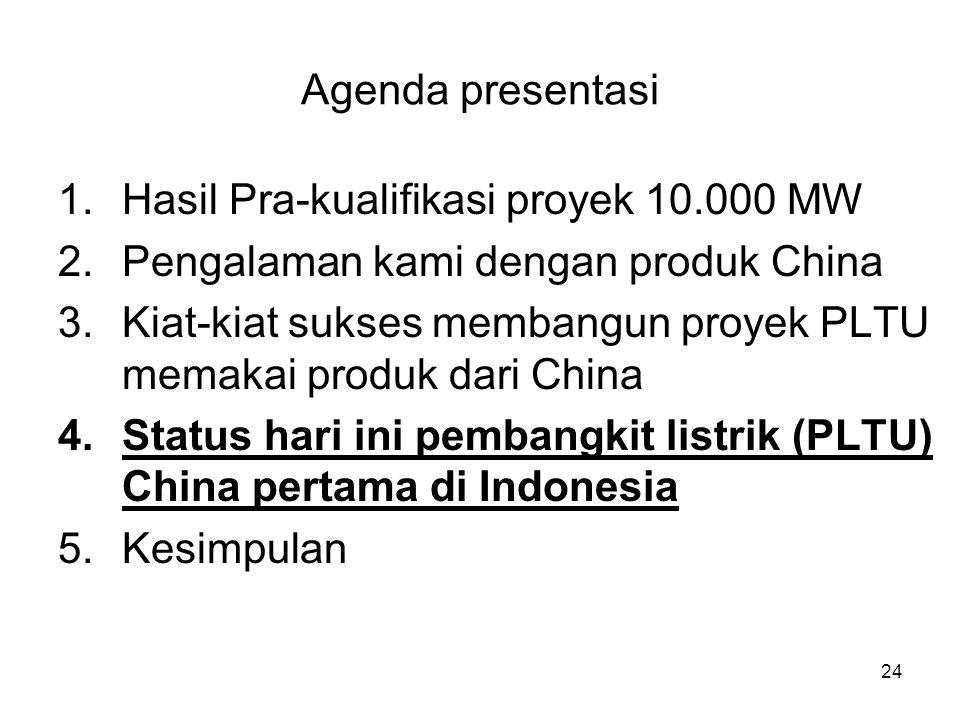 24 Agenda presentasi 1.Hasil Pra-kualifikasi proyek 10.000 MW 2.Pengalaman kami dengan produk China 3.Kiat-kiat sukses membangun proyek PLTU memakai p