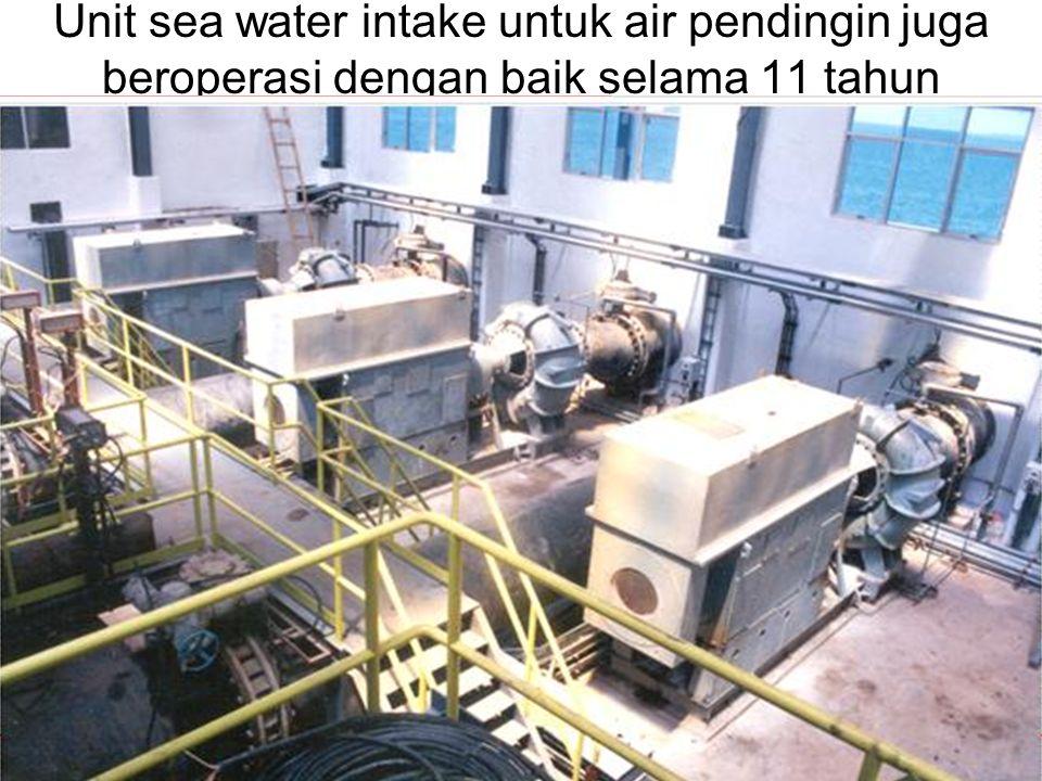 26 Unit sea water intake untuk air pendingin juga beroperasi dengan baik selama 11 tahun