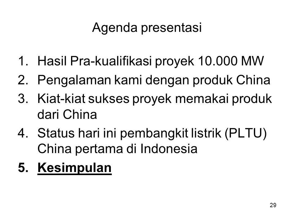 29 Agenda presentasi 1.Hasil Pra-kualifikasi proyek 10.000 MW 2.Pengalaman kami dengan produk China 3.Kiat-kiat sukses proyek memakai produk dari China 4.Status hari ini pembangkit listrik (PLTU) China pertama di Indonesia 5.Kesimpulan
