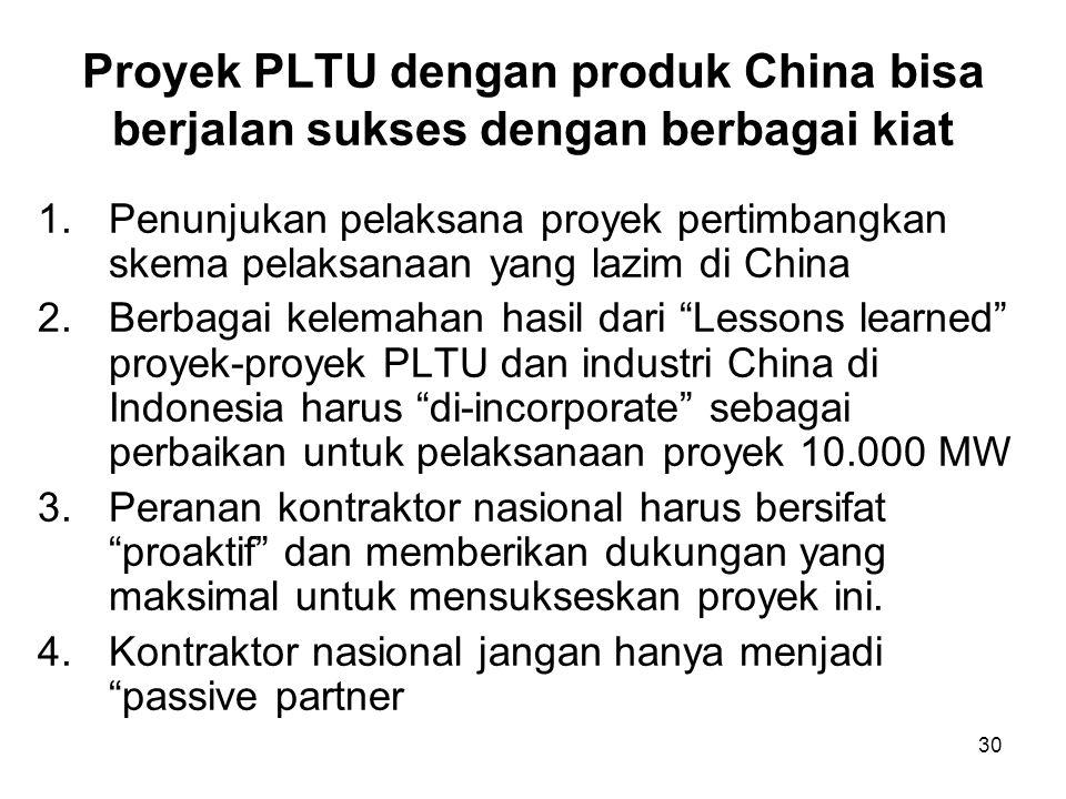 30 Proyek PLTU dengan produk China bisa berjalan sukses dengan berbagai kiat 1.Penunjukan pelaksana proyek pertimbangkan skema pelaksanaan yang lazim