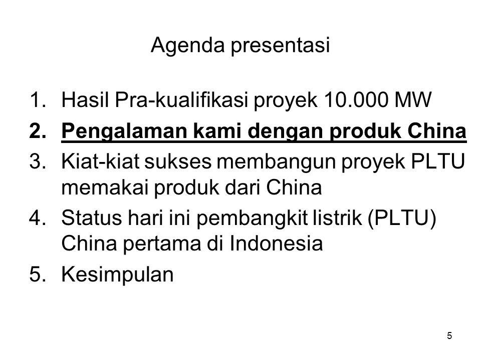 5 Agenda presentasi 1.Hasil Pra-kualifikasi proyek 10.000 MW 2.Pengalaman kami dengan produk China 3.Kiat-kiat sukses membangun proyek PLTU memakai pr