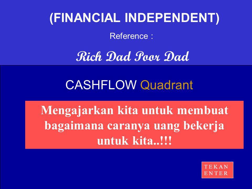 Rich Dad Poor Dad Mengajarkan kita untuk membuat bagaimana caranya uang bekerja untuk kita..!!! CASHFLOW Quadrant (FINANCIAL INDEPENDENT) Reference :
