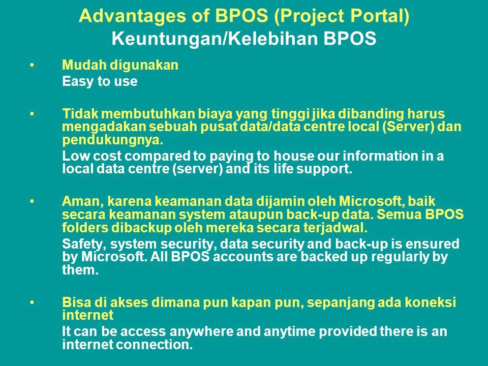 Advantages of BPOS (Project Portal) Keuntungan/Kelebihan BPOS •Mudah digunakan Easy to use •Tidak membutuhkan biaya yang tinggi jika dibanding harus mengadakan sebuah pusat data/data centre local (Server) dan pendukungnya.