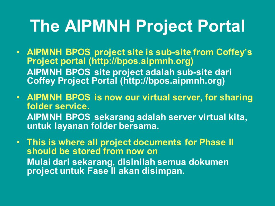 The AIPMNH Project Portal •AIPMNH BPOS project site is sub-site from Coffey's Project portal (http://bpos.aipmnh.org) AIPMNH BPOS site project adalah