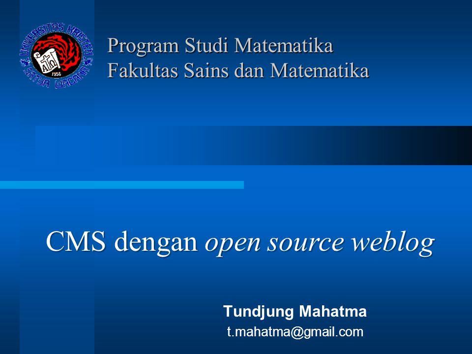 Program Studi Matematika Fakultas Sains dan Matematika Tundjung Mahatma t.mahatma@gmail.com CMS dengan open source weblog