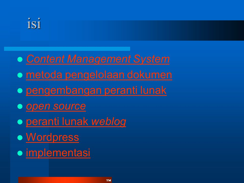 ™™ isi  Content Management System Content Management System  metoda pengelolaan dokumen metoda pengelolaan dokumen  pengembangan peranti lunak pengembangan peranti lunak  open source open source  peranti lunak weblog peranti lunak weblog  Wordpress Wordpress  implementasi implementasi