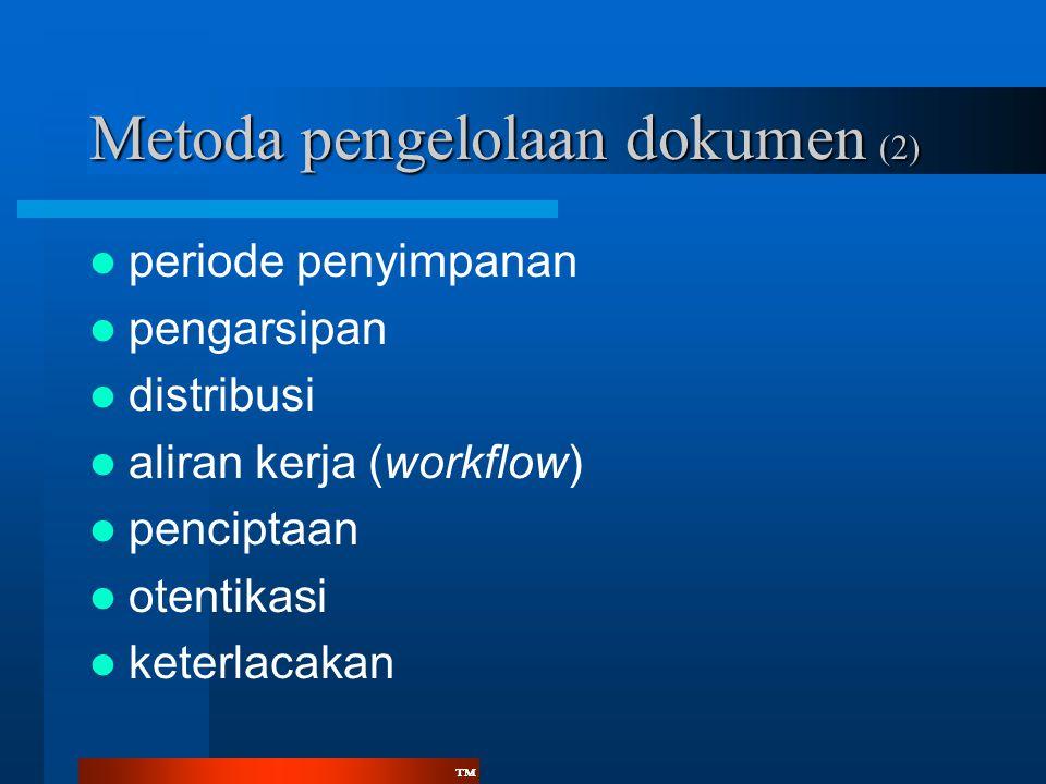 ™™ Metoda pengelolaan dokumen (2)  periode penyimpanan  pengarsipan  distribusi  aliran kerja (workflow)  penciptaan  otentikasi  keterlacakan