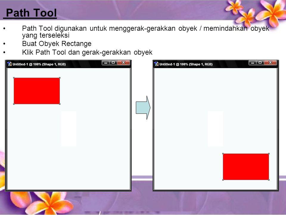 Path Tool •Path Tool digunakan untuk menggerak-gerakkan obyek / memindahkan obyek yang terseleksi •Buat Obyek Rectange •Klik Path Tool dan gerak-gerakkan obyek