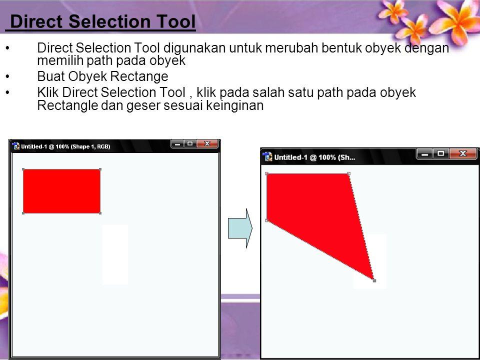 Direct Selection Tool •Direct Selection Tool digunakan untuk merubah bentuk obyek dengan memilih path pada obyek •Buat Obyek Rectange •Klik Direct Selection Tool, klik pada salah satu path pada obyek Rectangle dan geser sesuai keinginan
