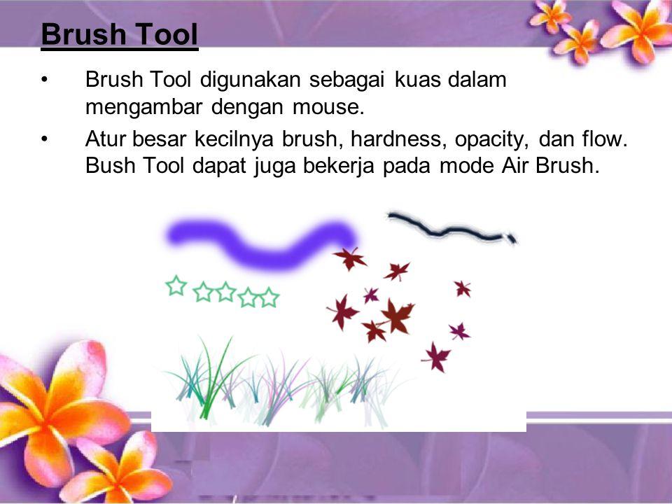Brush Tool •Brush Tool digunakan sebagai kuas dalam mengambar dengan mouse.