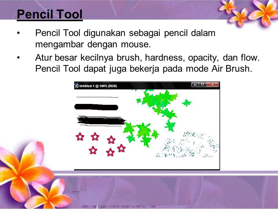 Pencil Tool •Pencil Tool digunakan sebagai pencil dalam mengambar dengan mouse.