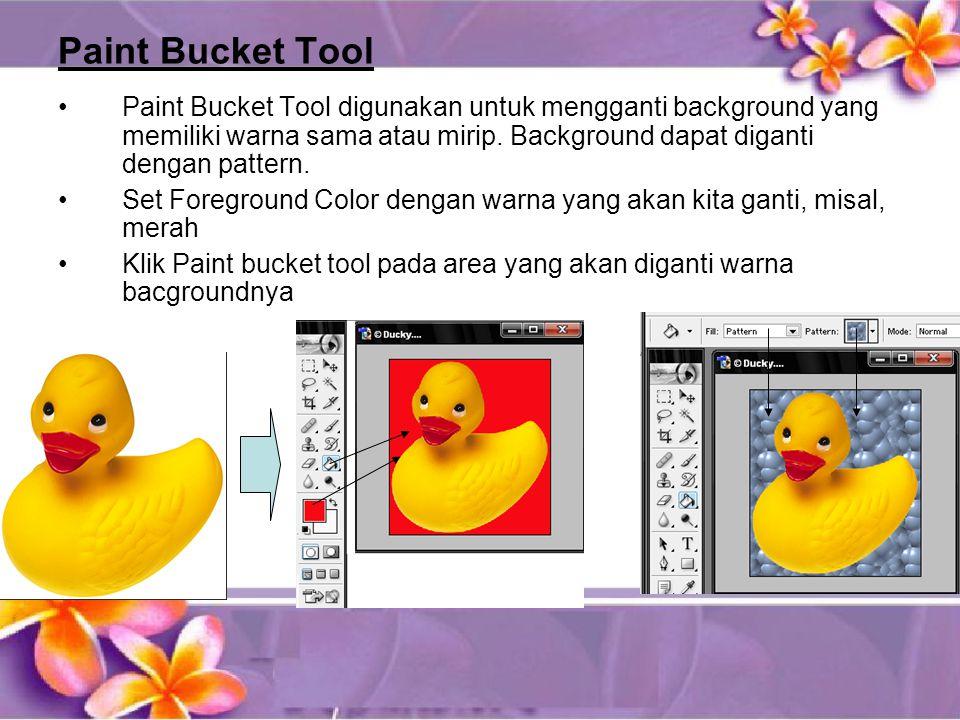 Paint Bucket Tool •Paint Bucket Tool digunakan untuk mengganti background yang memiliki warna sama atau mirip.