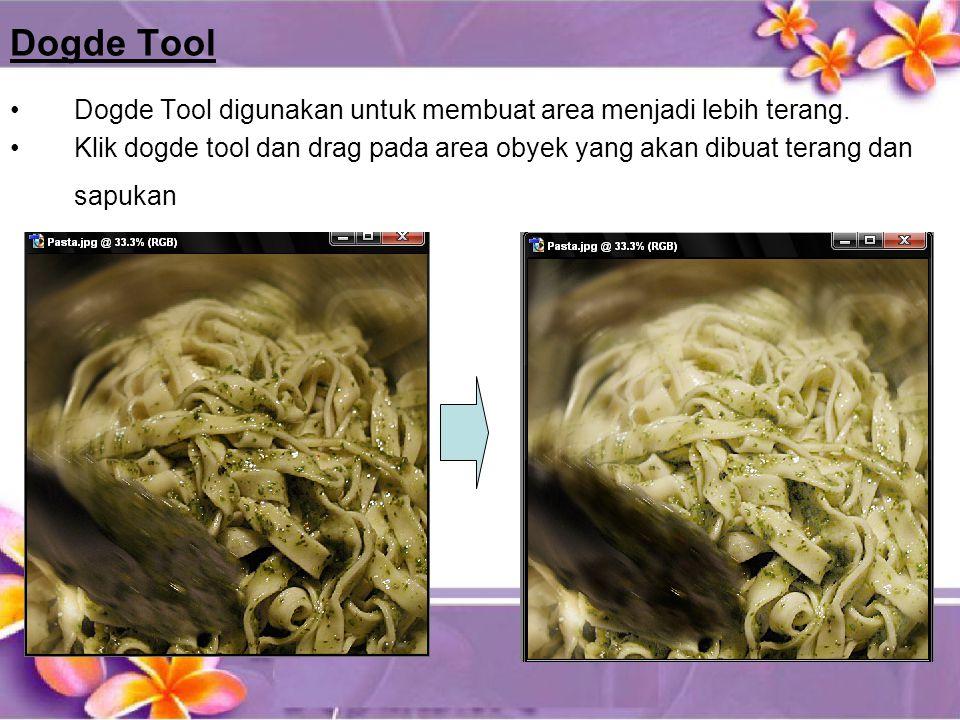 Dogde Tool •Dogde Tool digunakan untuk membuat area menjadi lebih terang.