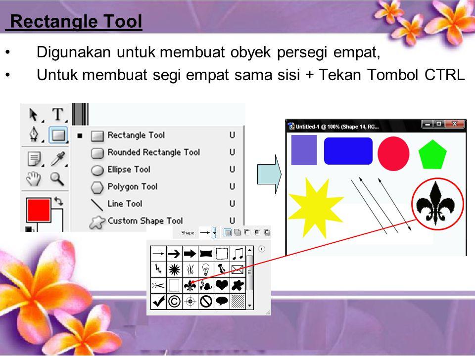 Rectangle Tool •Digunakan untuk membuat obyek persegi empat, •Untuk membuat segi empat sama sisi + Tekan Tombol CTRL