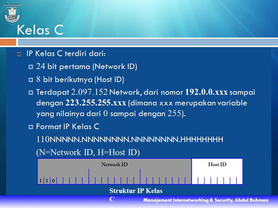 Kelas C  IP Kelas C terdiri dari:  24 bit pertama (Network ID)  8 bit berikutnya (Host ID)  Terdapat 2.097.152 Network, dari nomor 192.0.0.xxx sampai dengan 223.255.255.xxx (dimana xxx merupakan variable yang nilainya dari 0 sampai dengan 255 ).