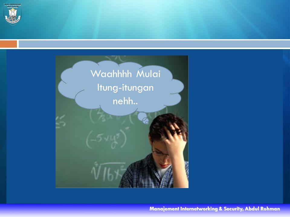 Waahhhh Mulai Itung-itungan nehh.. Manajement Internetworking & Security, Abdul Rohman