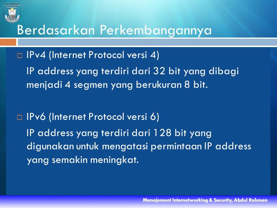 Berdasarkan Perkembangannya  IPv4 (Internet Protocol versi 4) IP address yang terdiri dari 32 bit yang dibagi menjadi 4 segmen yang berukuran 8 bit.