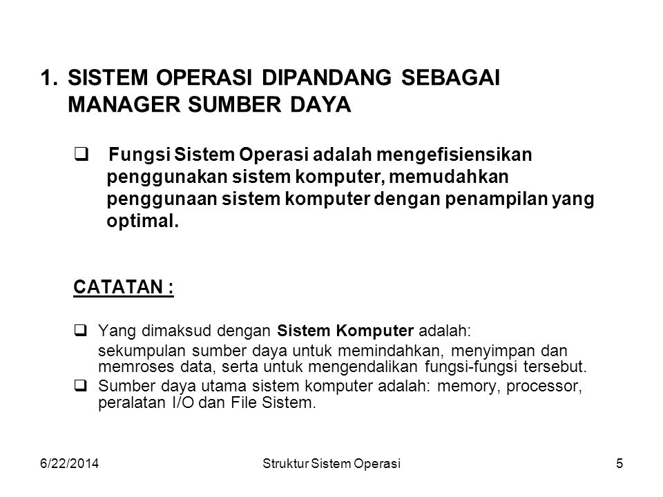 6/22/2014Struktur Sistem Operasi6 Tugas Sistem Operasi sebagai manajer sumber daya adalah: mengarahkan dan mengendalikan semua proses yang ada di dalam sistem komputer, yaitu program- program yang sedang berjalan (RUN) dengan cara: 1.