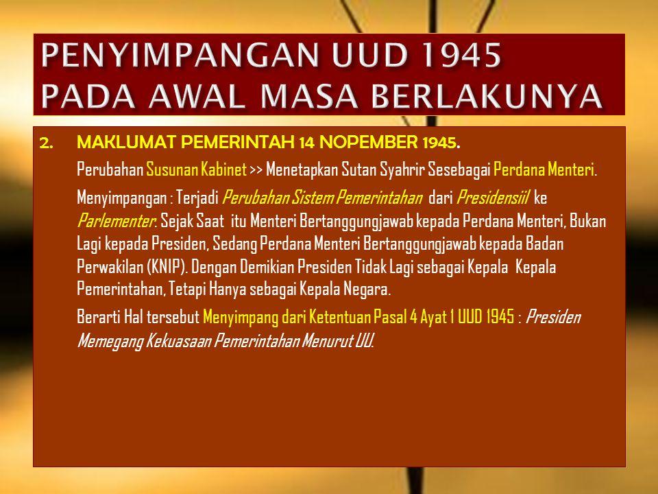 1.MAKLUMAT WAKIL PRESIDEN No. X TAHUN 1945 KNIP (Sebelum Terbentuknya MPR dan DPR) Diserahi Kekuasaan Legislatif dan Ikut Mnetapkan GBHN. Menyimpang d