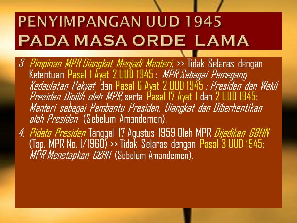 2.Keanggotaan Lembaga Tinggi Negara (MPR, DPR, DPA) Diangkat dengan Proses yang Menyimpang dari Ketentuan UUD 1945. Misalnya: a.Jumlah Anggota MPR Dit