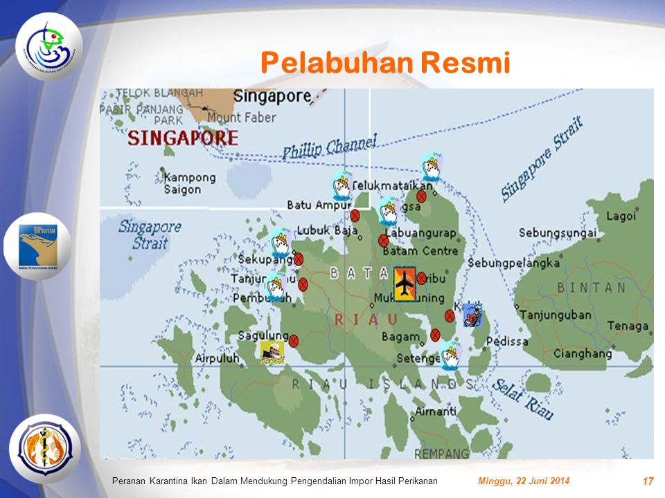 Pelabuhan Resmi Minggu, 22 Juni 2014Peranan Karantina Ikan Dalam Mendukung Pengendalian Impor Hasil Perikanan 17
