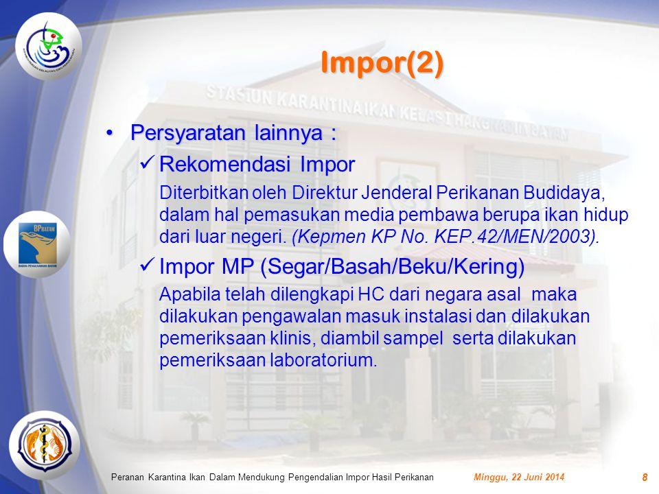 Impor(2) •Persyaratan lainnya :  Rekomendasi Impor Diterbitkan oleh Direktur Jenderal Perikanan Budidaya, dalam hal pemasukan media pembawa berupa ikan hidup dari luar negeri.