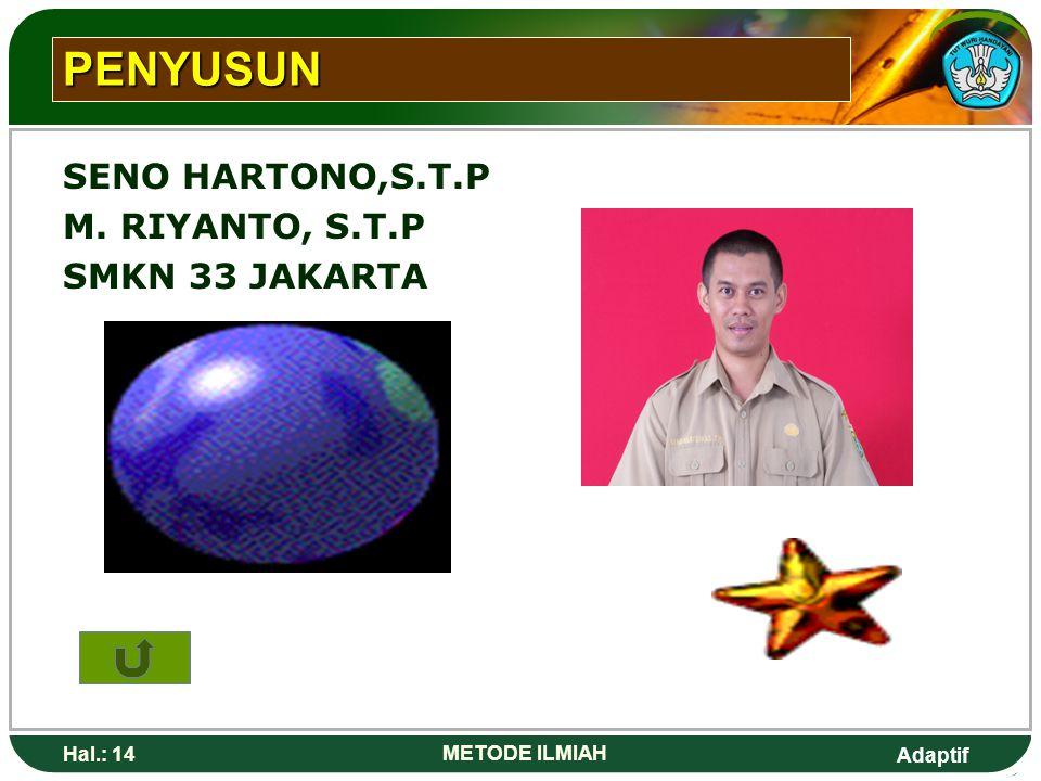 Adaptif Hal.: 14 METODE ILMIAH PENYUSUN SENO HARTONO,S.T.P M. RIYANTO, S.T.P SMKN 33 JAKARTA