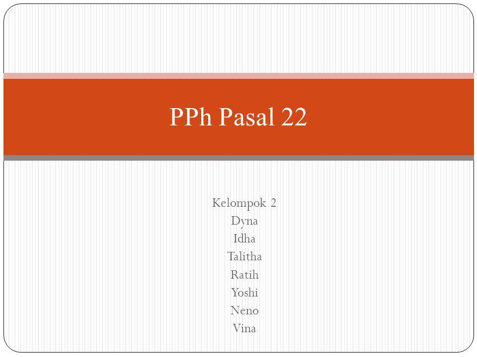 Kelompok 2 Dyna Idha Talitha Ratih Yoshi Neno Vina PPh Pasal 22